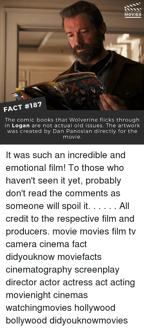 Read The Comments: ES  DID YOU KNOW  MOVIES  FACT #187  The comic books that Wolverine flicks through  in Logan are not actual old issues. The artwork  was created by Dan Panosian directly for the  movie. It was such an incredible and emotional film! To those who haven't seen it yet, probably don't read the comments as someone will spoil it. . . . . . All credit to the respective film and producers. movie movies film tv camera cinema fact didyouknow moviefacts cinematography screenplay director actor actress act acting movienight cinemas watchingmovies hollywood bollywood didyouknowmovies