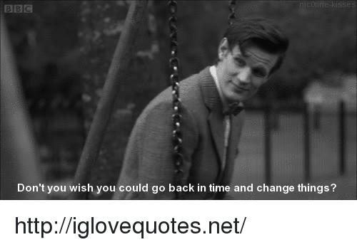 Http, Time, and Change: es  Don't you wish you could go back in time and change things? http://iglovequotes.net/