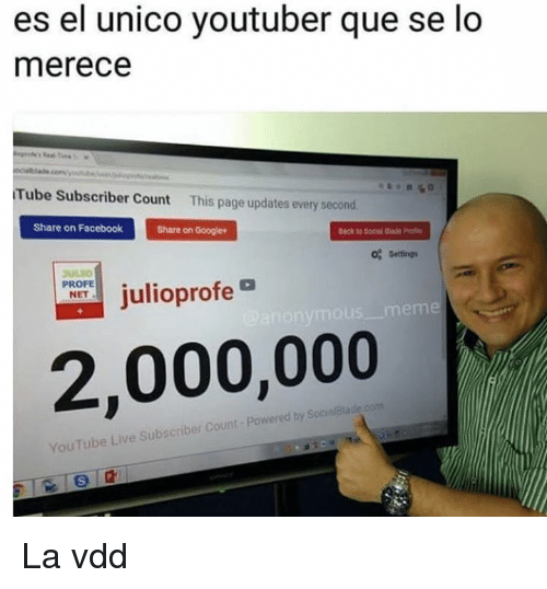 Facebook, Google, and youtube.com: es el unico youtuber que se lo  merece  Tube Subscriber Count This page updates every second  Share on Facebook  Share on Google*  Beck to Socia. Bade Petr  o% Settings  ULTO  PROFE  NET  Julioprofe  eme  2,000,000  by SocialBla  YouTube Live Subscriber Count - Powered La vdd