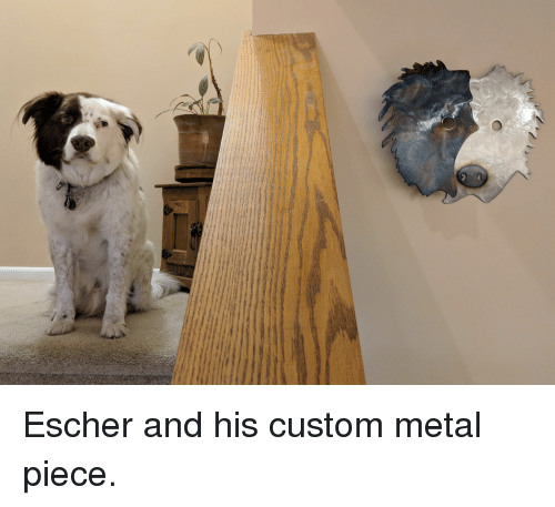 Metal, Custom, and Escher: Escher and his custom metal piece.