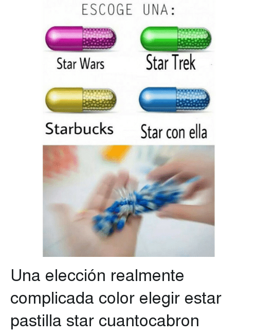 Star Trek, Star Wars, and Starbucks: ESCOGE UNA  Star Wars  Star Trek  Starbucks  Star con ella Una elección realmente complicada color elegir estar pastilla star cuantocabron