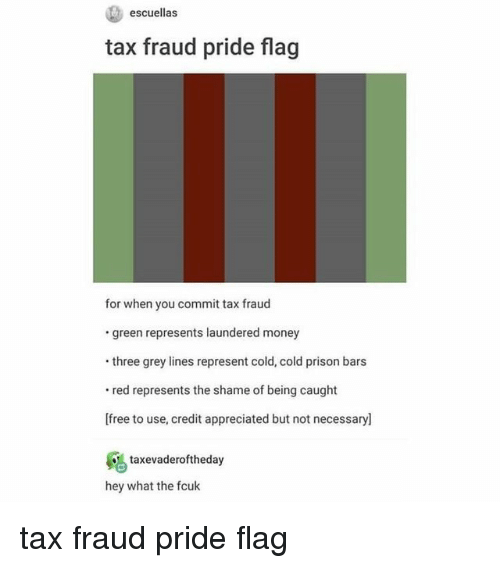 Money, Prison, and Free: escuellas  tax fraud pride flag  for when you commit tax fraud  green represents laundered money  three grey lines represent cold, cold prison bars  red represents the shame of being caught  [free to use, credit appreciated but not necessary]  taxevaderoftheda  hey what the fcuk tax fraud pride flag