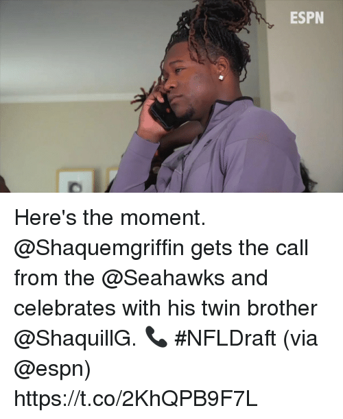 Espn, Memes, and Seahawks: ESPN Here's the moment.  @Shaquemgriffin gets the call from the @Seahawks and celebrates with his twin brother @ShaquillG. 📞  #NFLDraft  (via @espn) https://t.co/2KhQPB9F7L