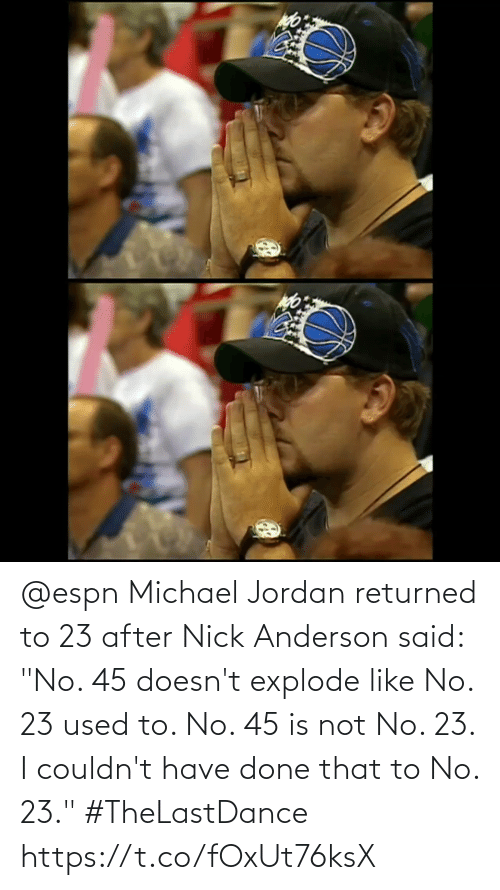 """Nick: @espn Michael Jordan returned to 23 after Nick Anderson said: """"No. 45 doesn't explode like No. 23 used to. No. 45 is not No. 23. I couldn't have done that to No. 23."""" #TheLastDance   https://t.co/fOxUt76ksX"""