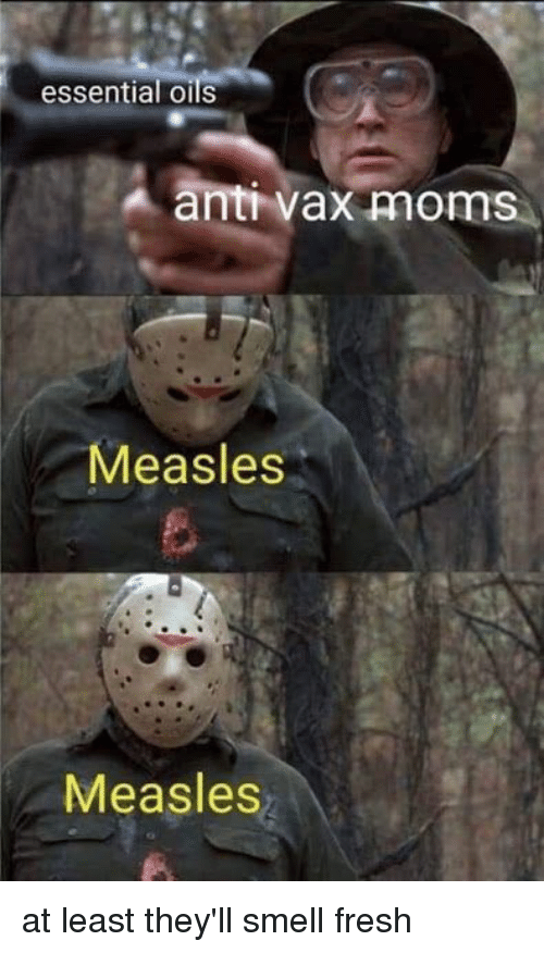 Fresh, Moms, and Smell: essential oilS  anti vax moms  Measles  Measles at least they'll smell fresh