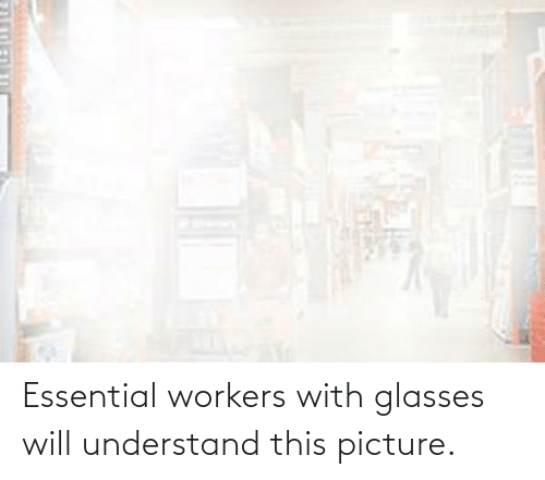 picture: Essential workers with glasses will understand this picture.