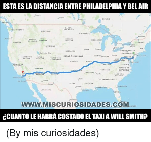 taki: ESTA ES LA DISTANCIA ENTRE PHILADELPHIA Y BEL AIR  Calgary  ONTARIC  DAKOTA  DEL NORTS  ASMINGTON  MONTANA  MINNESOTA  DAKOTA  WISCONSIN  VERMONT  VIVA  WYOMING  OWA  COMMONWEALTH  NERRASKA  alt Lake City  PENSRVANIA  ESTADOS UNIDO5  LLINONDIANA  COLORADO  KANSAS  MISURI  TADO OE  LIFORNIA  KENTUCL  VIRGINIA  ESTADO DE  ENNESSE  ARKANSAs  ARIZONA  CAROLINA  Dellas  TEXAS  ORIDA  www.MISCURIOSIDADES.COM  NAMA  CCUANTO LE HABRÁ COSTADO EL TAKI A WILL SMITH? (By mis curiosidades)