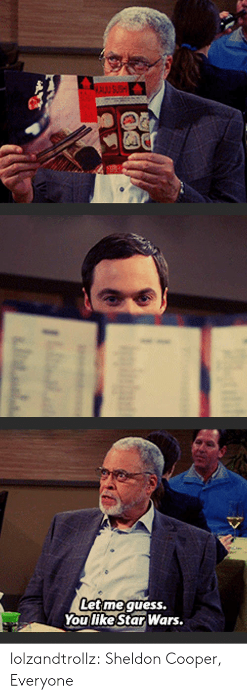 Star Wars, Tumblr, and Blog: et  Let me quess.  You like Star Wars. lolzandtrollz:  Sheldon Cooper, Everyone