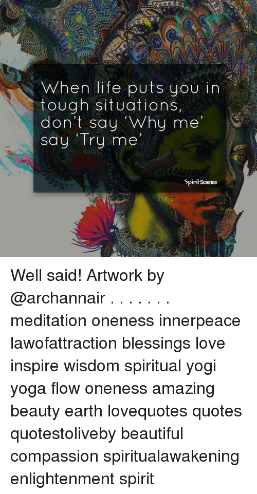 well said: ET  When life puts you in  tough situations,  don't say Why me  say Try me  5pirit Science Well said! Artwork by @archannair . . . . . . . meditation oneness innerpeace lawofattraction blessings love inspire wisdom spiritual yogi yoga flow oneness amazing beauty earth lovequotes quotes quotestoliveby beautiful compassion spiritualawakening enlightenment spirit