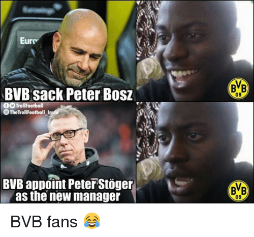 Football, Memes, and 🤖: Eu  BVB sack Peter Bos  09  Football  O TheTrollFootball  BVB appoint Peter Stöger  as the new manager  BB  09 BVB fans 😂