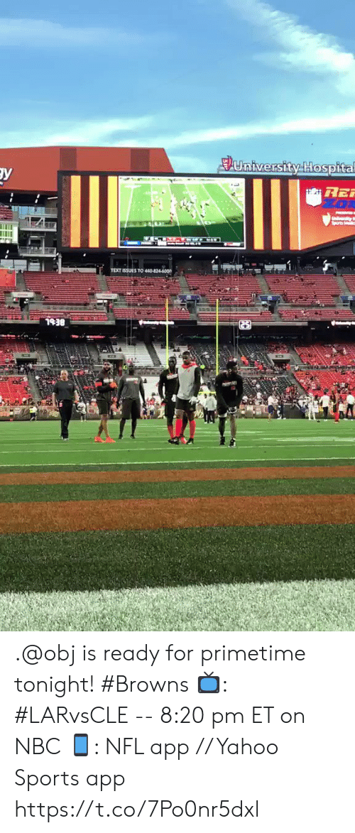 Memes, Nfl, and Sports: Euniversity Hospital  PR  Spors Mc  шт  TEXT ISSUES TO 440-8244000  1938  25 .@obj is ready for primetime tonight! #Browns  ?: #LARvsCLE -- 8:20 pm ET on NBC ?: NFL app // Yahoo Sports app https://t.co/7Po0nr5dxl