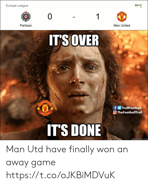 quickmeme: Europa League  0 1  90+3'  PAD  Partizan  MANCH  UNITED  Man United  IT'SOVER  ANCHESTE  MA  UNITED  |TrollFootball  TheFootballTroll  IT'S DONE  quickmeme.com  AH Man Utd have finally won an away game https://t.co/oJKBiMDVuK