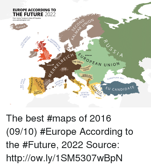 Dank, Alaska, and Chinese: EUROPE ACCORDING TO  THE FUTURE  2022  from Yanko Tsvetkov's Atlas of Prejudice  alphadesigner com  ALASKA  ECB  MAN  SLEE  HOLM  *Warsaw  OP  THE CZECH  EAN UNION  HUNGARIAN  EUROPEAN SEA  U CANDIDATE  SOUTH  CHINESE The best #maps of 2016 (09/10) #Europe According to the #Future, 2022 Source: http://ow.ly/1SM5307wBpN