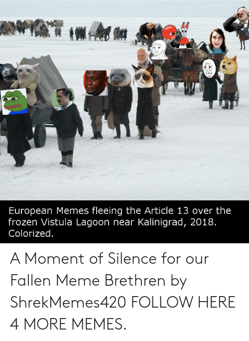 lagoon: European Memes fleeing the Article 13 over the  frozen Vistula Lagoon near Kalinigrad, 2018  Colorized A Moment of Silence for our Fallen Meme Brethren by ShrekMemes420 FOLLOW HERE 4 MORE MEMES.