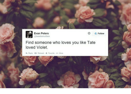 Evan Peters, Who, and Violet: Evan Peters  #  Follow  tweetsonurface  Find someone who loves you like Tate  loved Violet  +. Reply  Retweet ★ Favorte  More