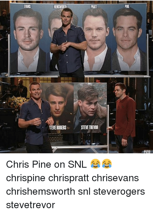 Chris Pine, Memes, and Snl: EVANS  HEMSWORTHI  STEVE ROGERS  STEVE TREVOR  PINE Chris Pine on SNL 😂😂 chrispine chrispratt chrisevans chrishemsworth snl steverogers stevetrevor