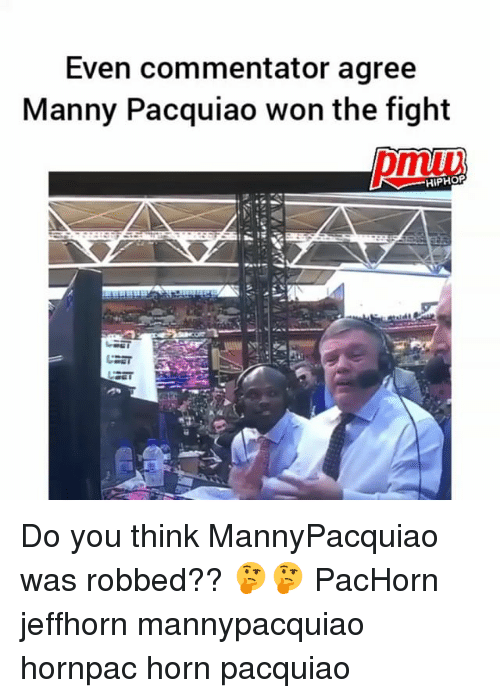 manny pacquiao: Even commentator agree  Manny Pacquiao won the fight  pmibi  HIPHOP Do you think MannyPacquiao was robbed?? 🤔🤔 PacHorn jeffhorn mannypacquiao hornpac horn pacquiao