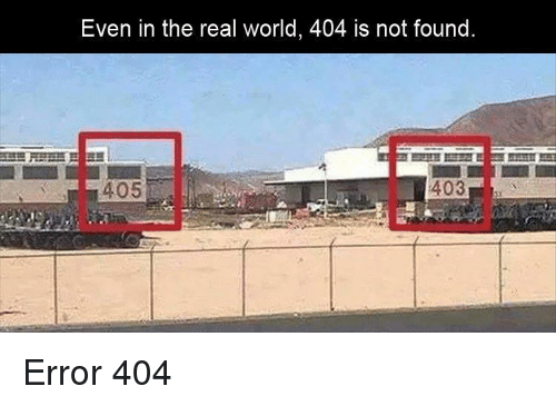 The Real, World, and Real World: Even in the real world, 404 is not found  405 Error 404