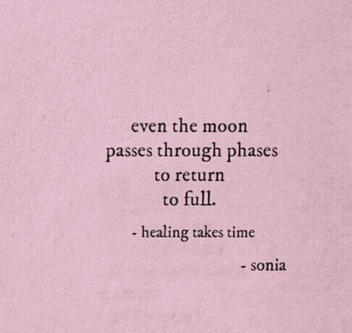 Sonia: even the moon  passes through phases  to return  to full  -healing takes time  - sonia