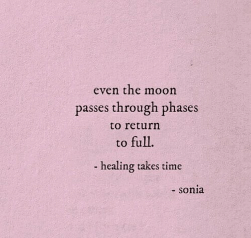 Sonia: even the moon  passes through phases  to return  to full  - healing takes time  - sonia
