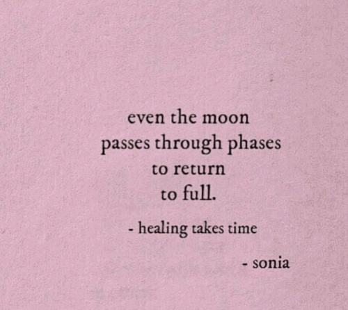 Sonia: even the moon  passes through phases  to return  to full.  -healing takes time  - sonia