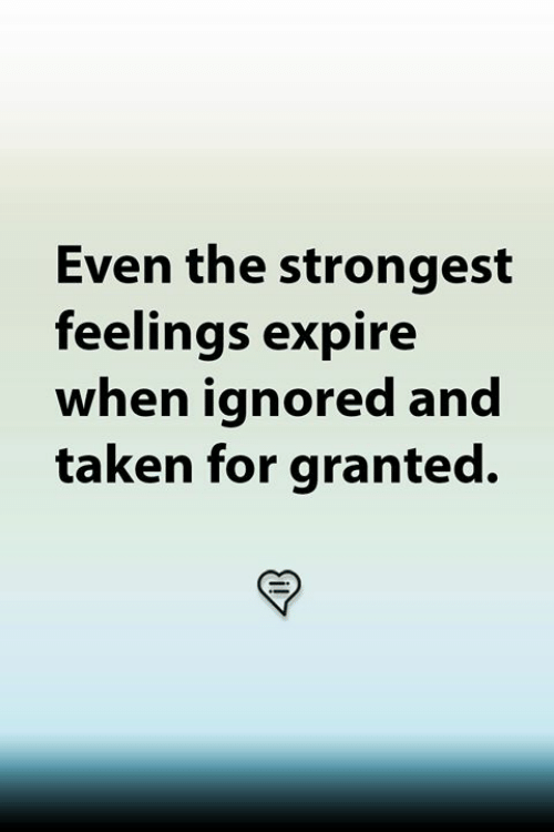 Memes, Taken, and 🤖: Even the strongest  feelings expire  when ignored and  taken for granted.