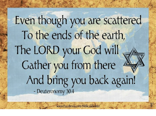 God, Memes, and Earth: Even though you are scattered  To the ends of the earth  The LORD your God will  ather you from there  And bring you back again!  - Deuteronomy 304  www.Face