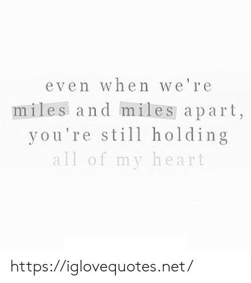 Heart, Net, and All: even when we're  miles and miles apart,  you're stll holding  all of my heart https://iglovequotes.net/