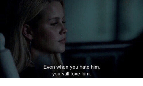 Hate Him: Even when you hate him  you still love him.