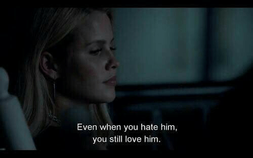 Hate Him: Even when you hate him,  you still love him.