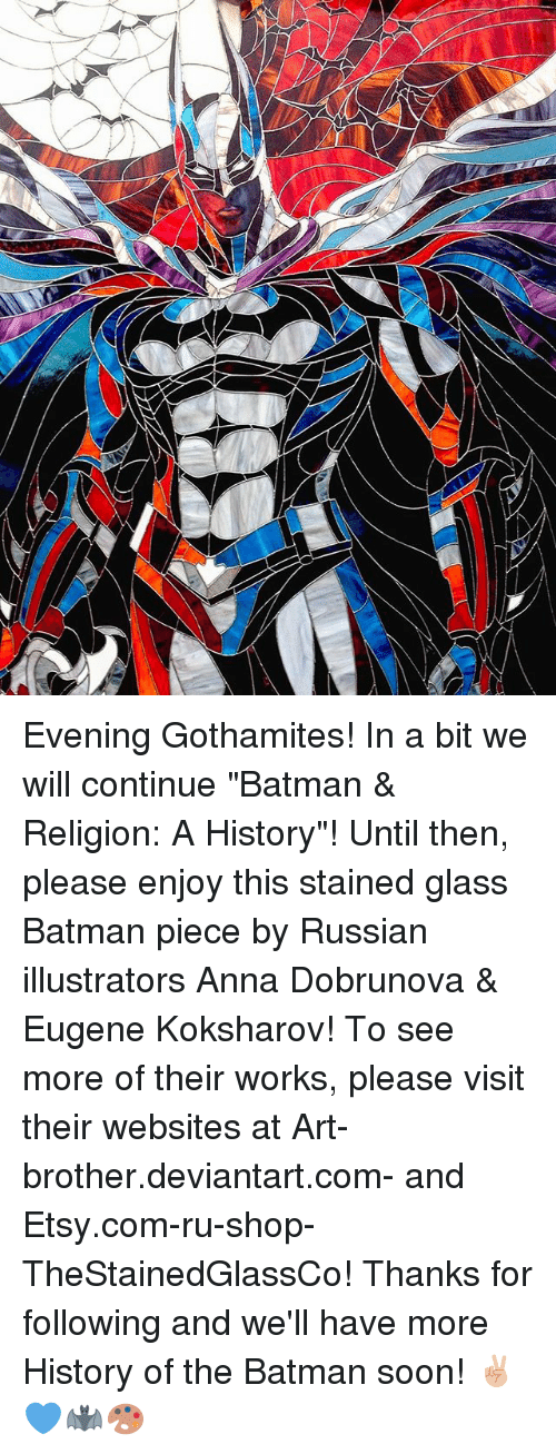 """Anna, Batman, and Memes: Evening Gothamites! In a bit we will continue """"Batman & Religion: A History""""! Until then, please enjoy this stained glass Batman piece by Russian illustrators Anna Dobrunova & Eugene Koksharov! To see more of their works, please visit their websites at Art-brother.deviantart.com- and Etsy.com-ru-shop-TheStainedGlassCo! Thanks for following and we'll have more History of the Batman soon! ✌🏼💙🦇🎨"""
