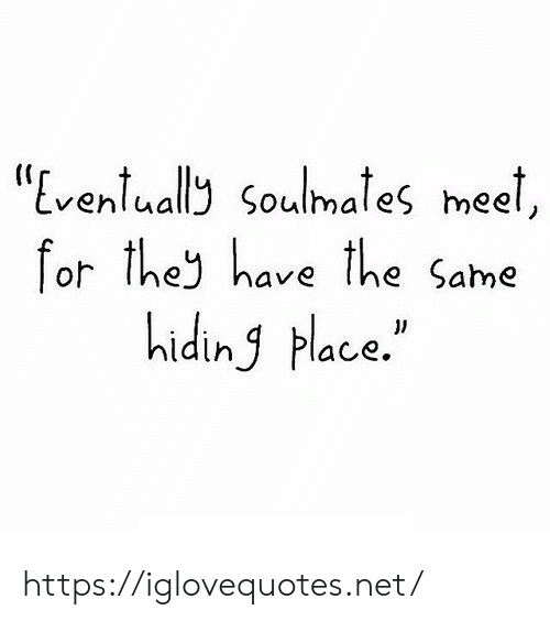 "Net, For, and Href: ""Eventually Soulmates meel,  for the have the Same  hiding Hlace. https://iglovequotes.net/"