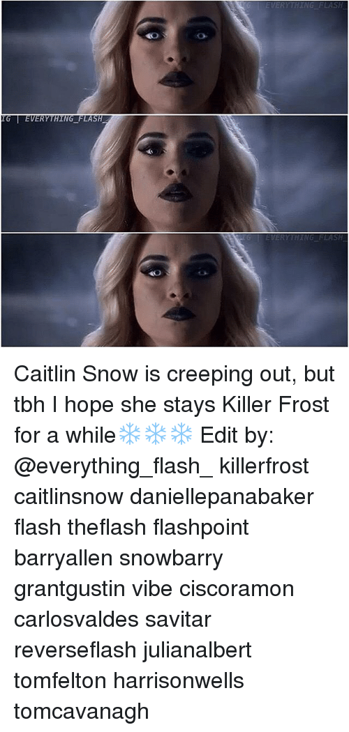 Memes, Tbh, and Snow: EVER  HIN  FLASH  EVERYTHING FLASH Caitlin Snow is creeping out, but tbh I hope she stays Killer Frost for a while❄️❄️❄️ Edit by: @everything_flash_ killerfrost caitlinsnow daniellepanabaker flash theflash flashpoint barryallen snowbarry grantgustin vibe ciscoramon carlosvaldes savitar reverseflash julianalbert tomfelton harrisonwells tomcavanagh