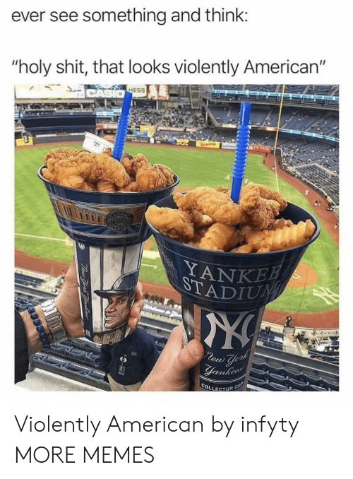 "Dank, Memes, and Shit: ever see something and think:  ""holy shit, that looks violently American""  HESS  YANKE Violently American by infyty MORE MEMES"