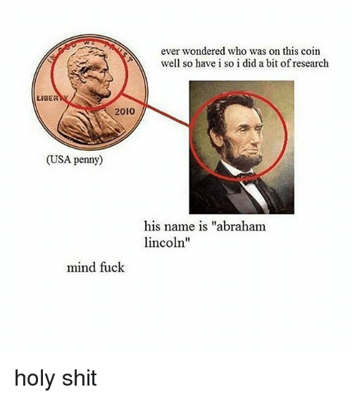 """Abraham Lincoln, Shit, and Abraham: ever wondered who was on this coin  well so have i so i did a bit of research  LIBER  2010  (USA penny  his name is """"abraham  lincoln  mind fuck holy shit"""