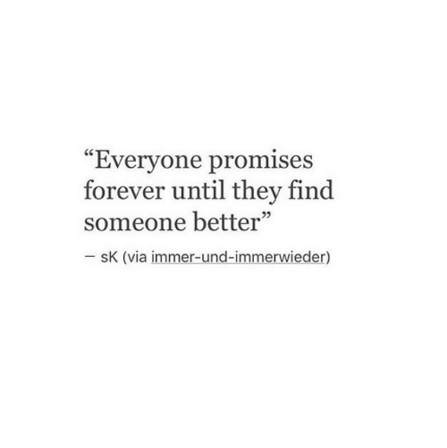"""Forever, Via, and Und: """"Evervone promises  forever until they find  someone better""""  sK (via immer-und-immerwieder)"""