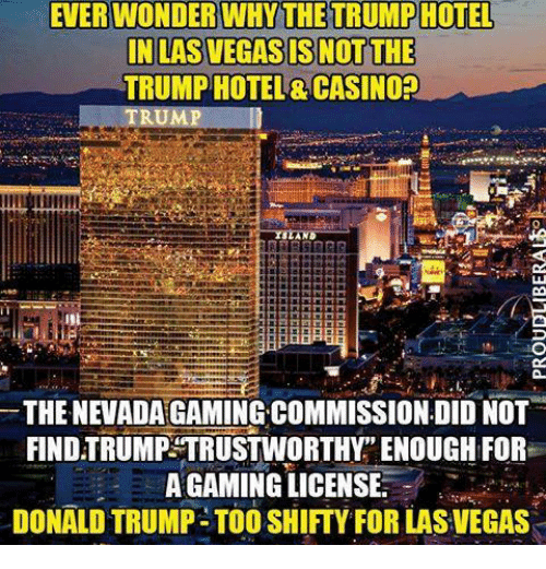 """Donald Trump, Memes, and Las Vegas: EVERWONDER WHY THE TRUMPHOTEL  IN LAS VEGAS IS NOT THE  TRUMP HOTEL& CASINO?  THE NEVADA GAMING COMMISSION DID NOT  FIND TRUMP TRUSTWORTHY"""" ENOUGH FOR  A GAMING LICENSE  DONALD TRUMP- TOO SHIFTY FOR LAS VEGAS"""