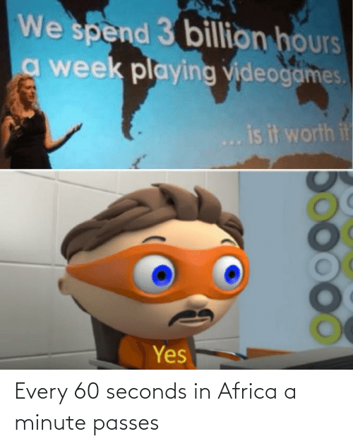 Africa: Every 60 seconds in Africa a minute passes