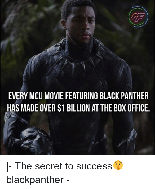 Memes, Black, and Black Panther: EVERY MCU MOVIE FEATURING BLACK PANTHER  HAS MADE OVER $1 BILLION AT THE BOX OFFICE. |- The secret to success🤫 blackpanther -|