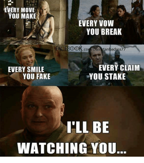Ill Be Watching You: EVERY MOVE  YOU MAKE  EVERY VOW  YOU BREAK  CEBDO  ,CO  barn rnstanbadass7  EVERY CLAIM  EVERY SMILE  YOU FAKE  YOU STAKE  I'LL BE  WATCHING YOU.