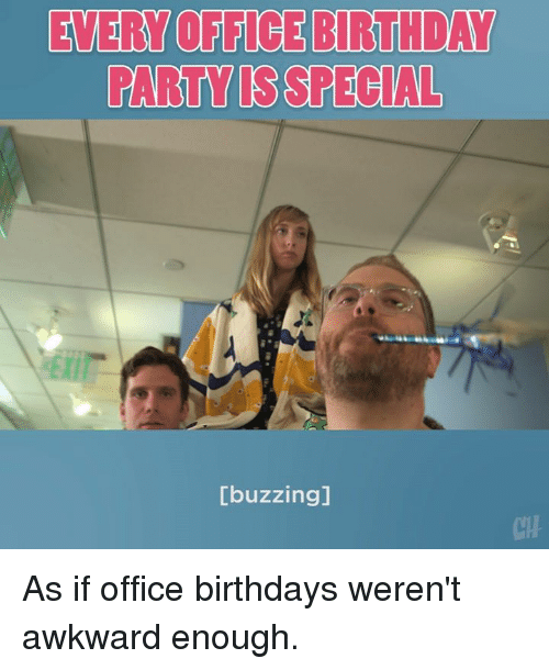 Birthday, Memes, and Awkward: EVERY OFFICE BIRTHDAY  PARTYIS SPECIAL  [buzzing  Cll As if office birthdays weren't awkward enough.