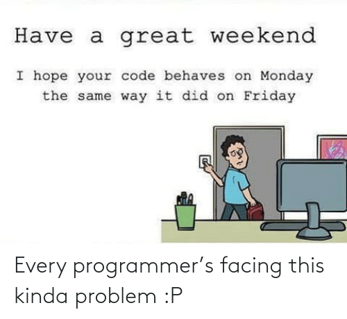 problem: Every programmer's facing this kinda problem :P