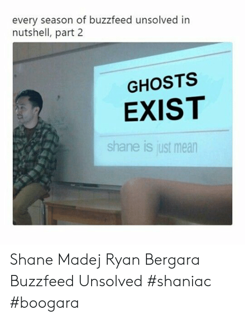 Buzzfeed, Mean, and Shane: every season of buzzfeed unsolved in  nutshell, part 2  GHOSTS  EXIST  shane is just mean Shane Madej Ryan Bergara Buzzfeed Unsolved #shaniac #boogara