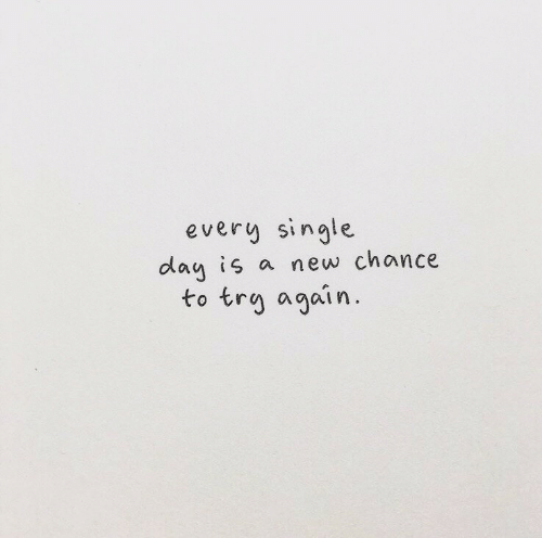 Single, Day, and New: every single  day is a new chance  to trg again.
