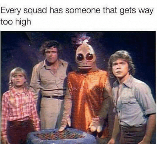 Squad, Too High, and High: Every squad has someone that gets way  too high