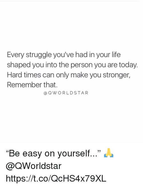 """hard times: Every struggle you've had in your life  shaped you into the person you are today.  Hard times can only make you stronger,  Remember that.  @ QWORLDSTAR """"Be easy on yourself..."""" 🙏 @QWorldstar https://t.co/QcHS4x79XL"""