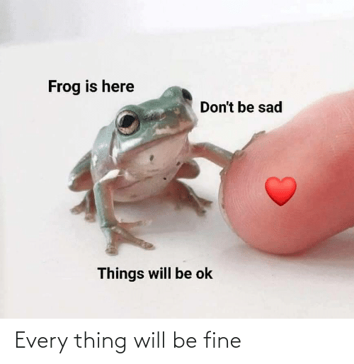will: Every thing will be fine