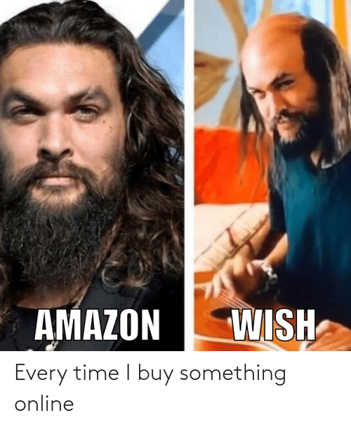 online: Every time I buy something online