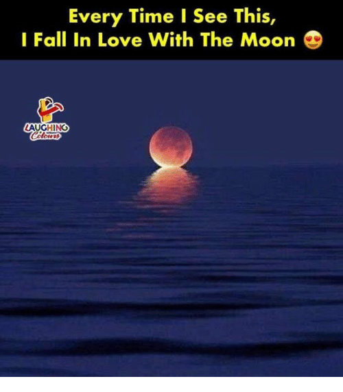 Fall, Love, and Moon: Every Time I See This,  I Fall In Love With The Moon  AUGHING