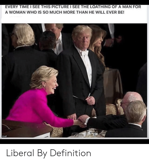 Definition, Time, and Who: EVERY TIME I SEE THIS PICTURE I SEE THE LOATHING OF A MAN FOR  A WOMAN WHO IS SO MUCH MORE THAN HE WILL EVER BE!  AP Liberal By Definition